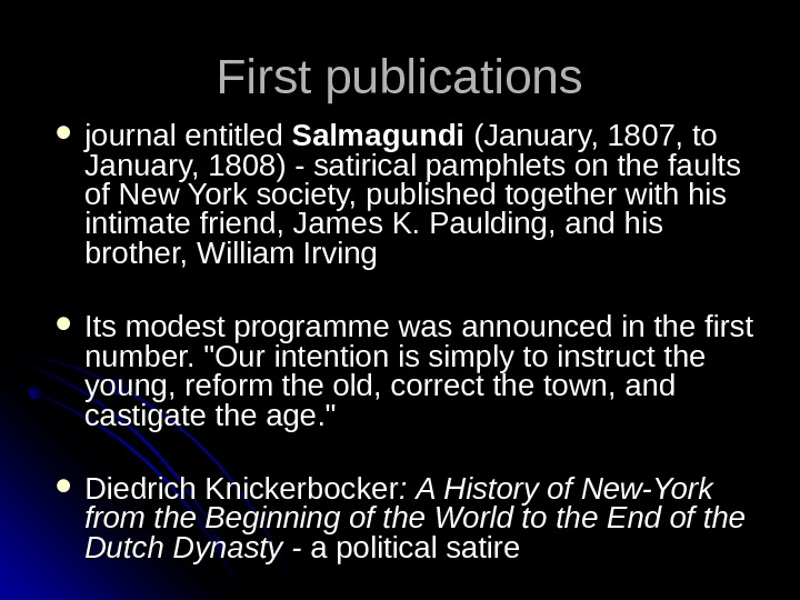 First publications journal entitled Salmagundi  (January, 1807, to January, 1808) - satirical pamphlets on the