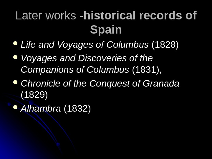 Later works - historical records of Spain Life and Voyages of Columbus (1828) Voyages and Discoveries