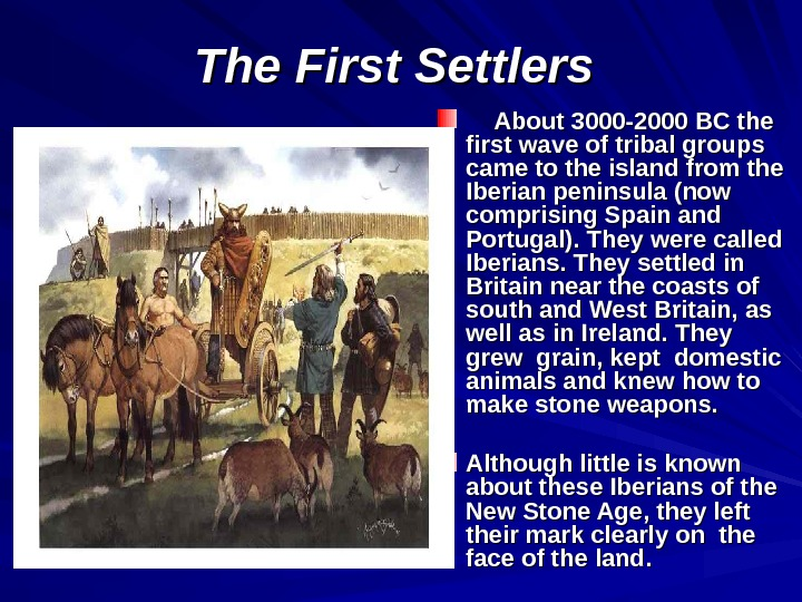 The First Settlers    About 3000 -2000 BC the first wave of