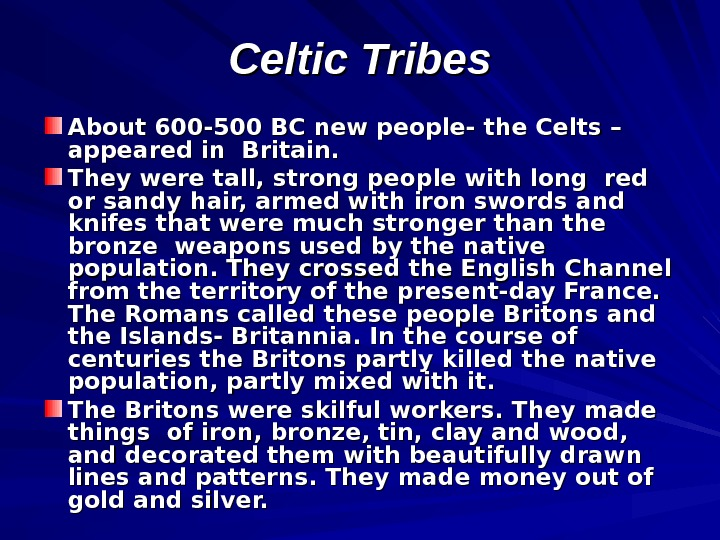 Celtic Tribes About 600 -500 BC new people- the Celts – appeared in Britain.