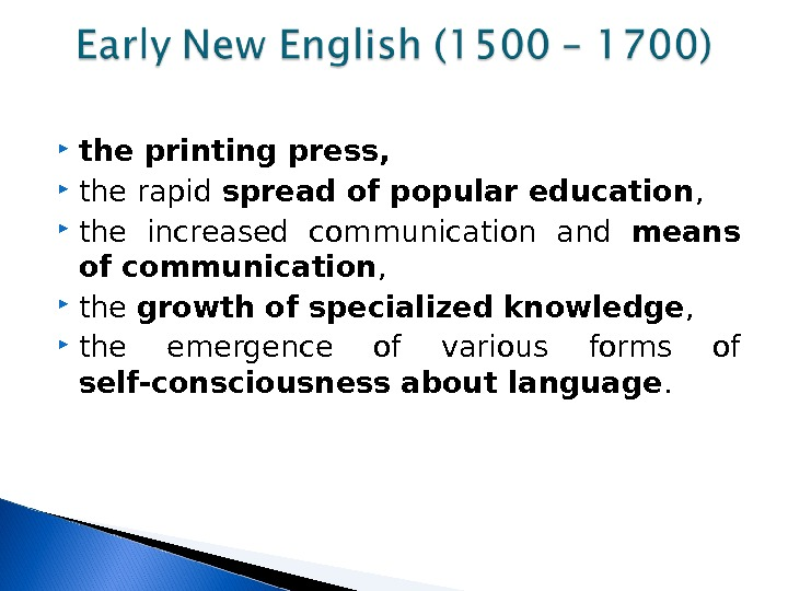 the printing press, the rapid spread of popular education ,  the increased communication and