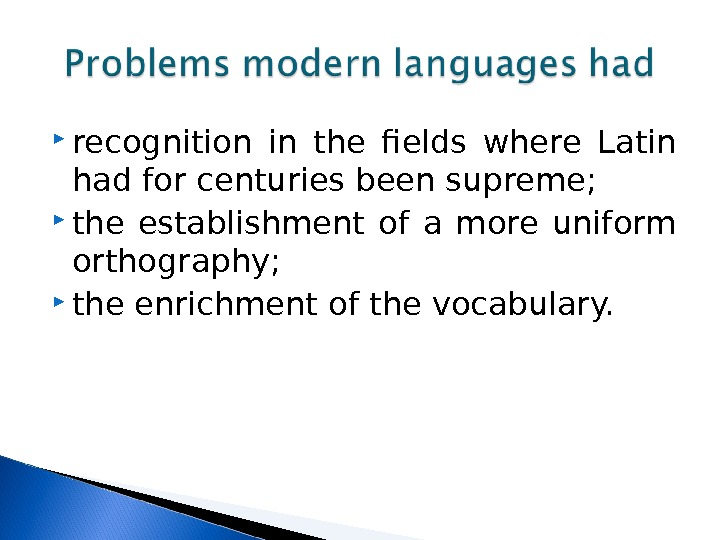 recognition in the fields where Latin had for centuries been supreme;  the establishment of