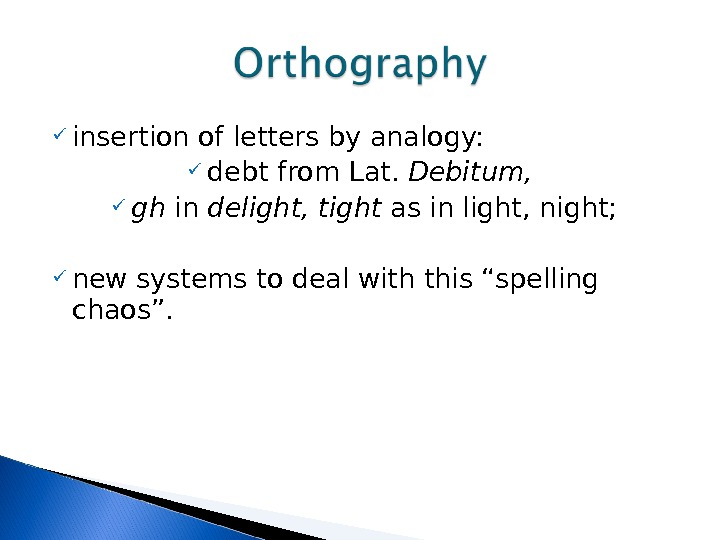 insertion of letters by analogy:  debt from Lat.  Debitum,  gh in delight,