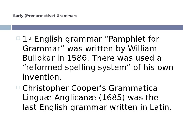 "Early (Prenormative) Grammars 1 st English grammar ""Pamphlet for Grammar"" was written by William Bullokar in"