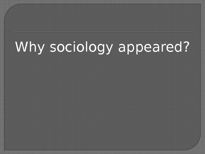 Why sociology appeared?