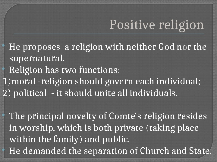 Positive religion He proposes a religion with neither God nor the supernatural.  Religion has two