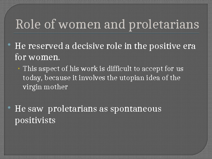 Role of women and proletarians He reserved a decisive role in the positive era for women.