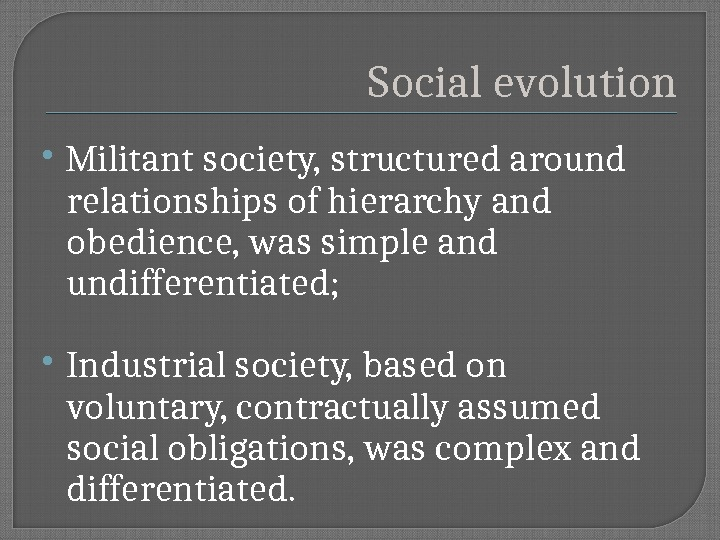 Social evolution Militant society, structured around relationships of hierarchy and obedience, was simple and undifferentiated;