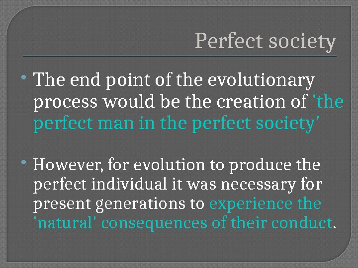 Perfect society The end point of the evolutionary process would be the creation of 'the perfect