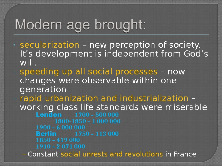 • secularization – new perception of society.  It's development is independent from God's will.