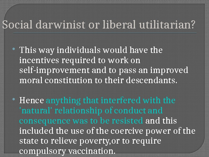 Social darwinist or liberal utilitarian ? T his way individuals would have the incentives required to