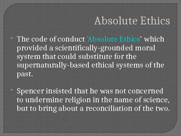 Absolute Ethics The code of conduct 'Absolute Ethics ' which provided a scientifically-grounded moral system that