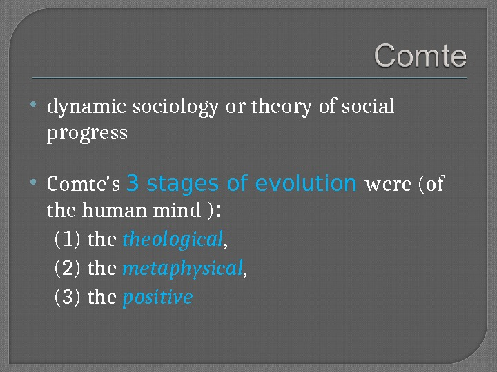 dynamic sociology or theory of social progress Comte's 3 stages of evolution were ( o