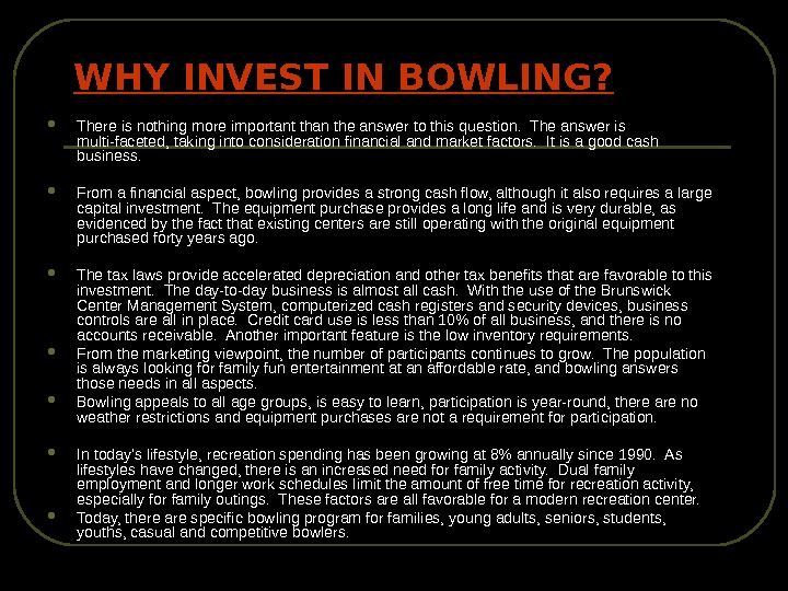 WHY INVEST IN BOWLING?  There is nothing more important than the answer to