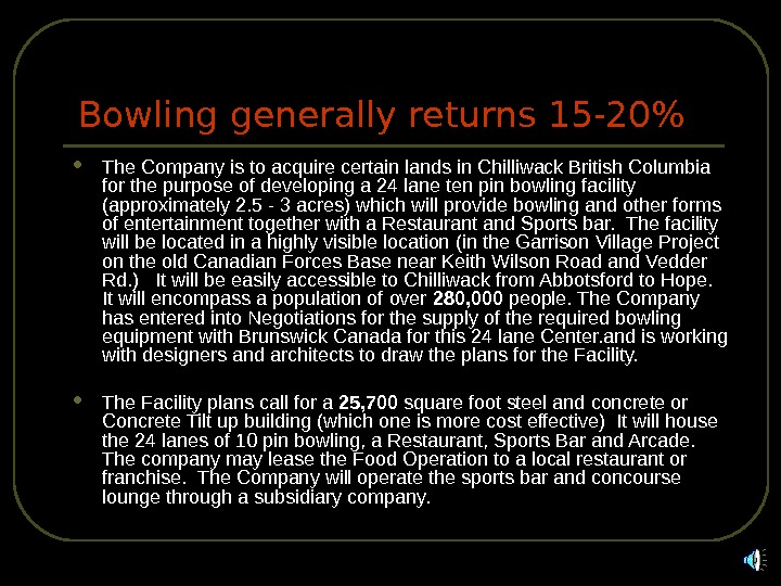 Bowling generally returns 15 -20 The Company is to acquire certain lands in Chilliwack