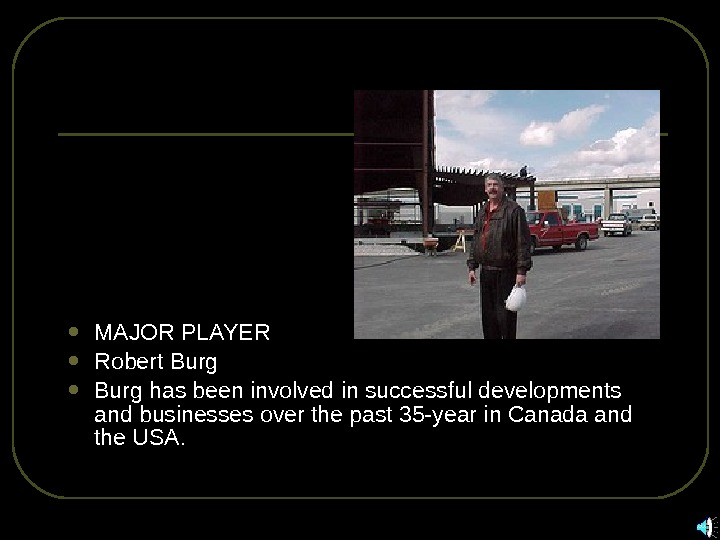 MAJOR PLAYER  Robert Burg has been involved in successful developments and businesses over