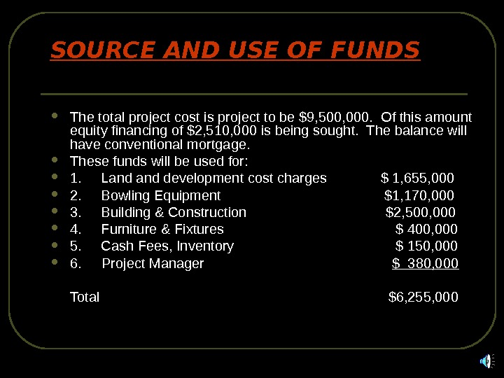 SOURCE AND USE OF FUNDS The total project cost is project to be $9,