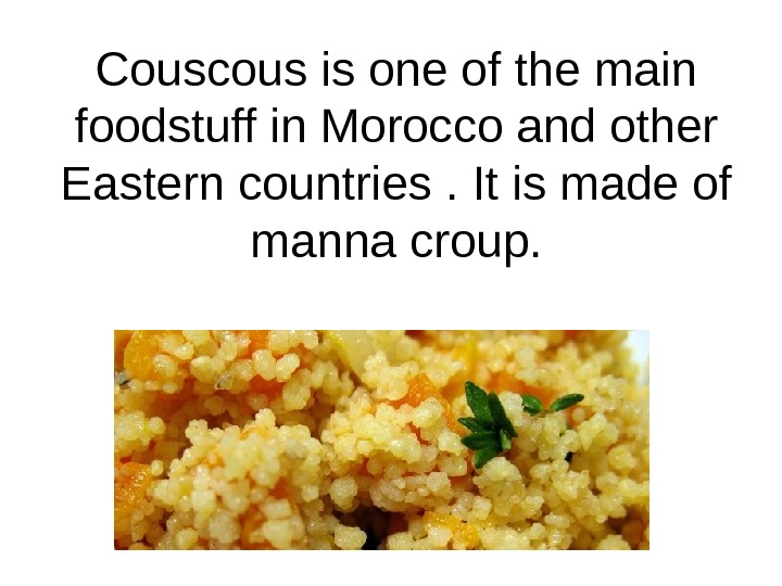 Couscous is one of the main foodstuff in Morocco and other Eastern countries. It is made