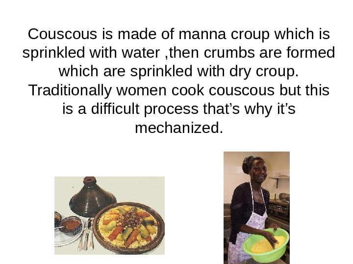 Couscous is made of manna croup which is sprinkled with water , then crumbs are formed