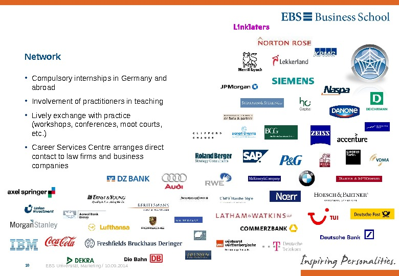 EBS Universität, Marketing / 10. 09. 201416 Network • Compulsory internships in Germany and abroad •