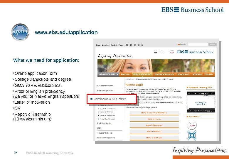 EBS Universität, Marketing / 10. 09. 201425 www. ebs. edu/application What we need for application: