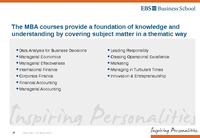 Open Day – 01 March 2013 The MBA courses provide a foundation of knowledge and understanding