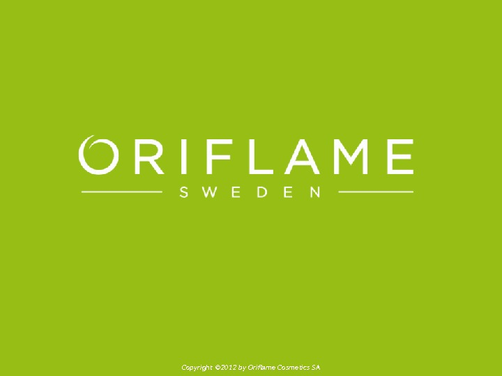 Copyright © 2012 by Oriflame Cosmetics SA