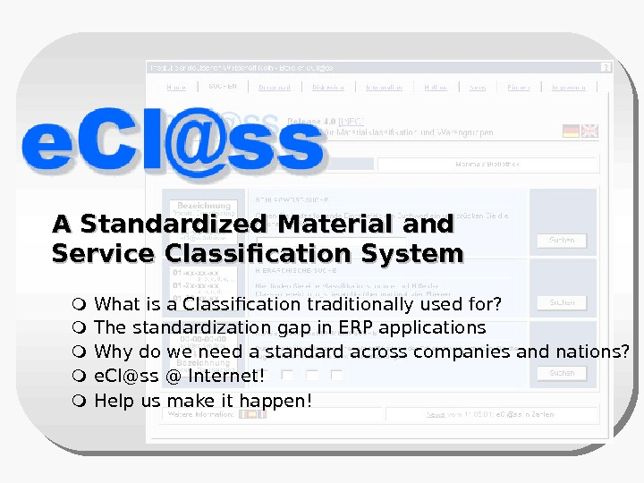 A Standardized Material and Service Classification System  What is a Classification traditionally used for? The