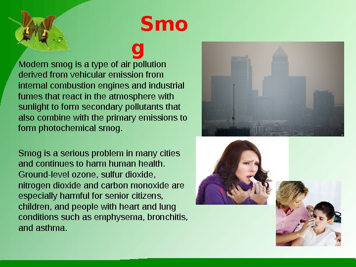 Modern smog is a type of air pollution derived from vehicular emission from internal combustion engines
