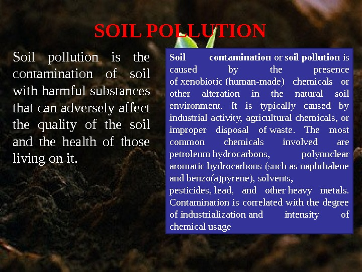 Soil pollution is the contamination of soil with harmful substances that can adversely affect the quality