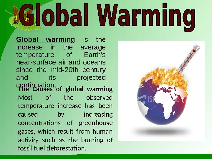 Global warming  is the increase in the average temperature of Earth's near-surface air and oceans