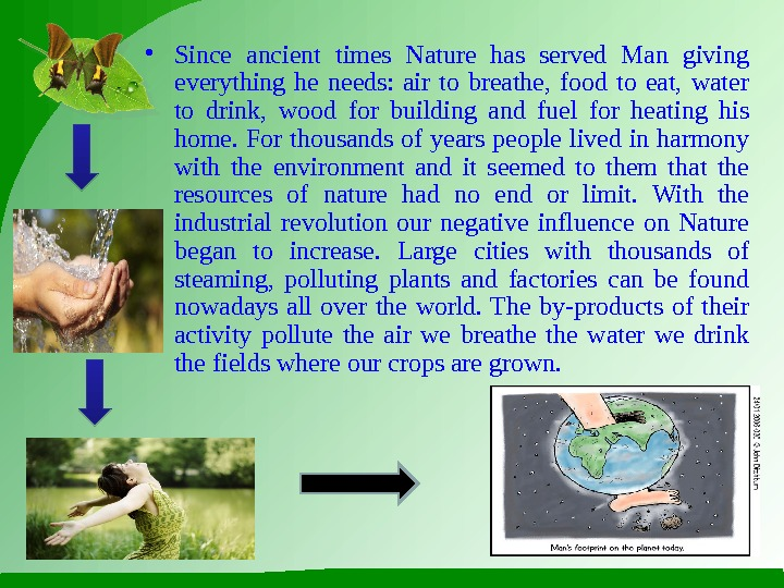 • Since ancient times Nature has served Man giving everything he needs:  air to