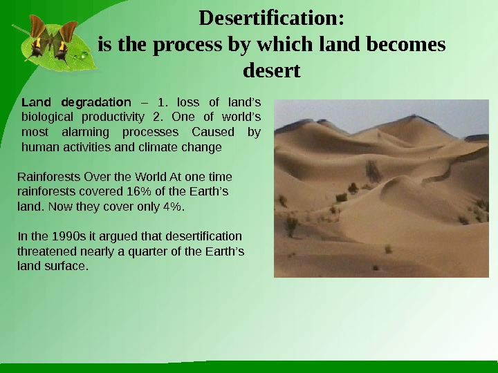 Desertification: is the process by which land becomes desert  Rainforests Over the World At one