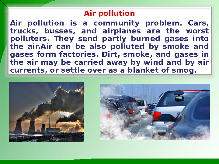 Air pollution is a community problem.  Cars,  trucks,  busses,  and airplanes are