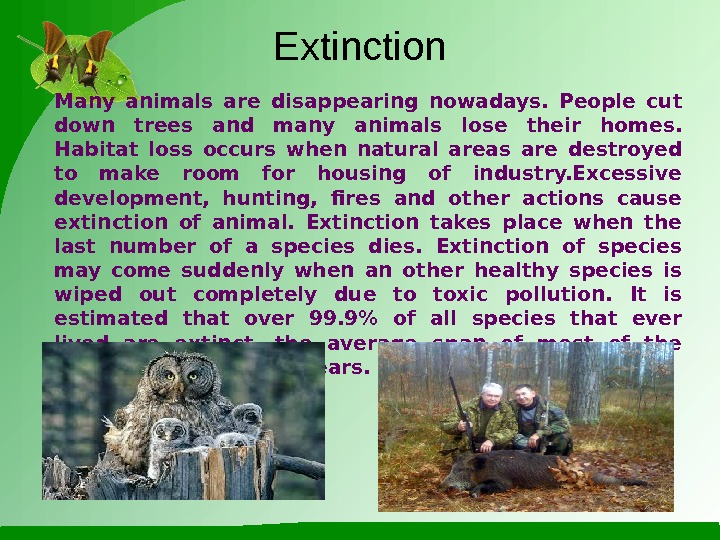 Extinction Many animals are disappearing nowadays.  People cut down trees and many animals lose their
