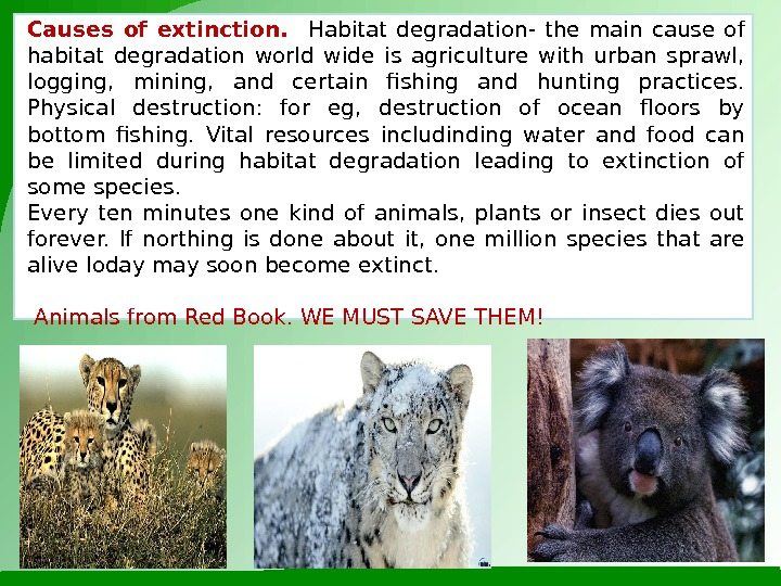 Causes of extinction. Habitat degradation- the main cause of habitat degradation world wide is agriculture with