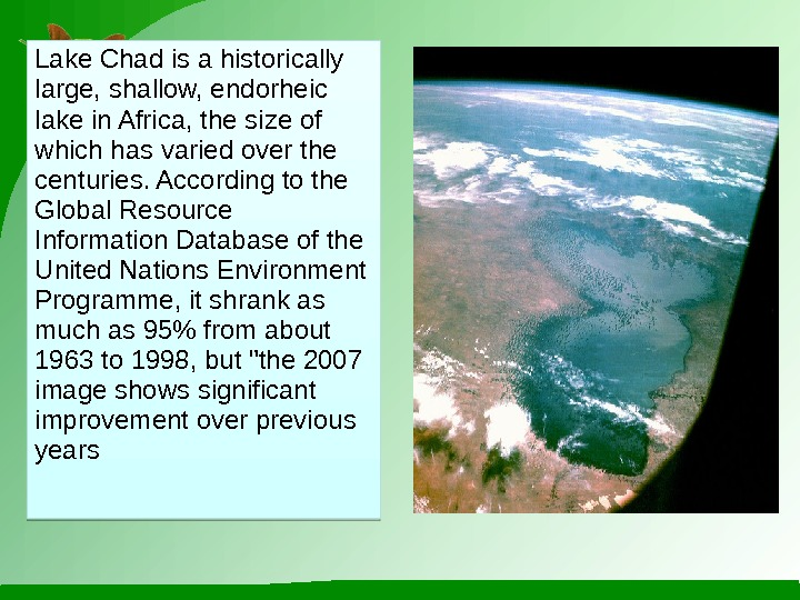 Lake Chad is a historically large, shallow, endorheic lake in Africa, the size of which has