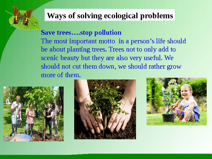 Ways of solving ecological problems Save trees…. stop pollution The most important motto in a person's