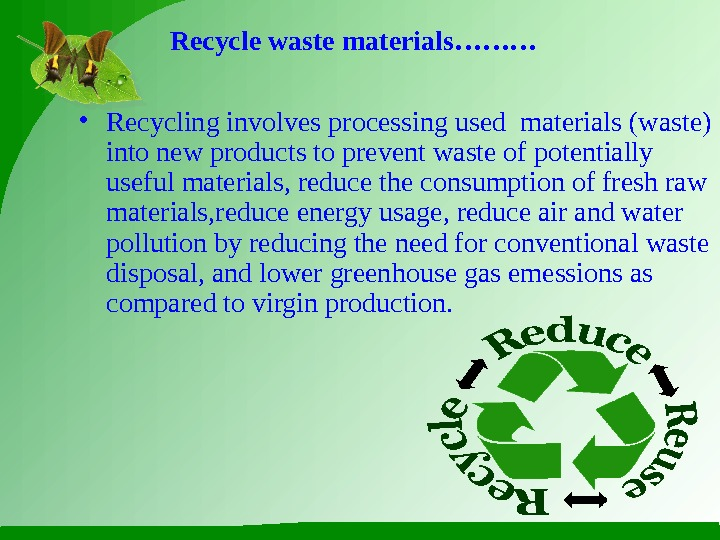 Recycle waste materials……… • Recycling involves processing used materials (waste) into new products