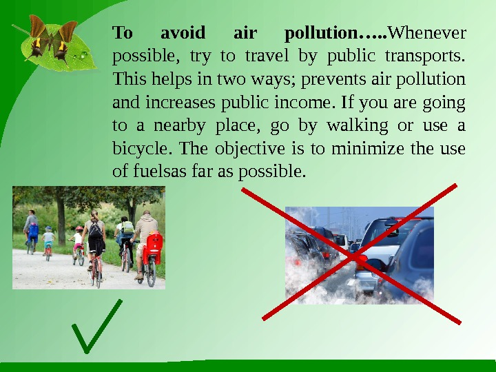 To avoid air pollution…. . Whenever possible,  try to travel by public transports.  This