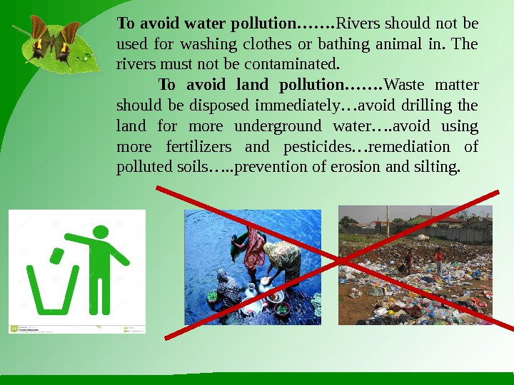To avoid water pollution……. Rivers should not be used for washing clothes or bathing animal in.