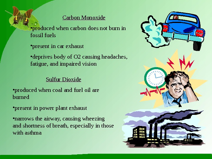 Carbon Monoxide • produced when carbon does not burn in fossil fuels • present in car