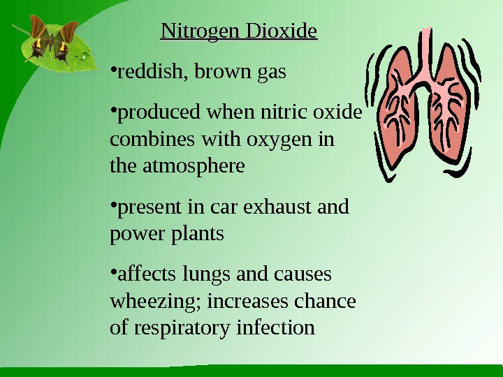 Nitrogen Dioxide • reddish, brown gas • produced when nitric oxide combines with oxygen in the
