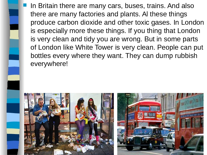 In Britain there are many cars, buses, trains. And also there are many factories