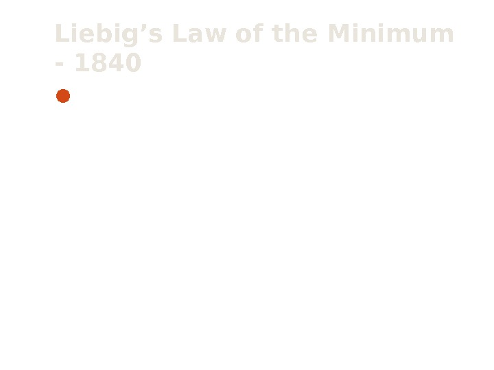 Liebig's Law of the Minimum - 1840 The distribution of a species will be controlled by