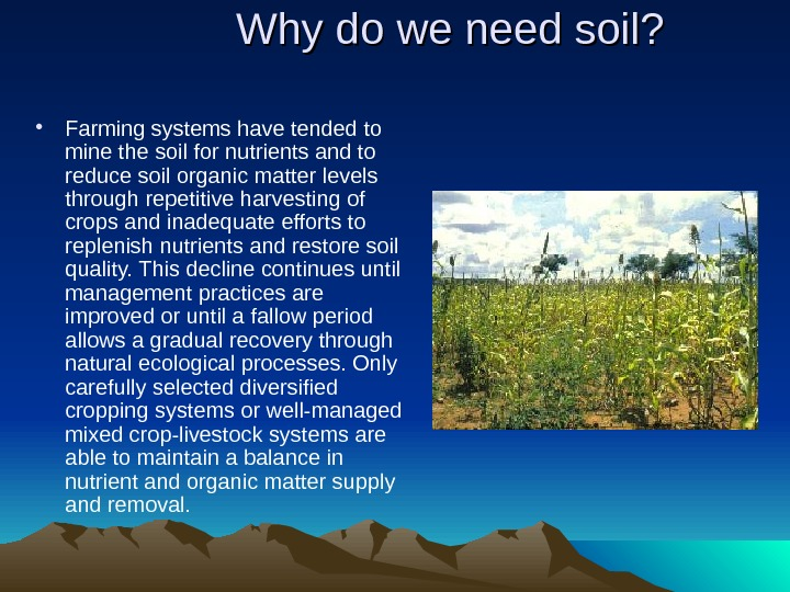 Why do we need soil?  • Farming systems have tended to