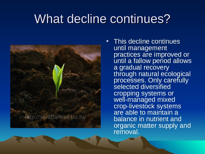 What decline continues?  • This decline continues until management practices are improved or until a