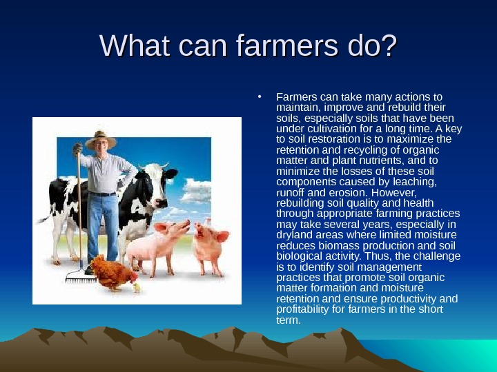 What can farmers do?  • Farmers can take many actions to maintain, improve and rebuild