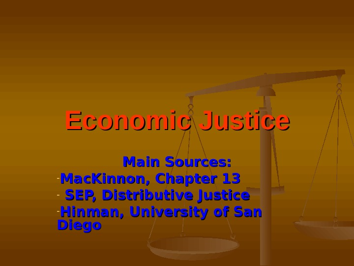 Economic Justice Main Sources: - Mac. Kinnon, Chapter 13 -  SEP, Distributive Justice - Hinman,