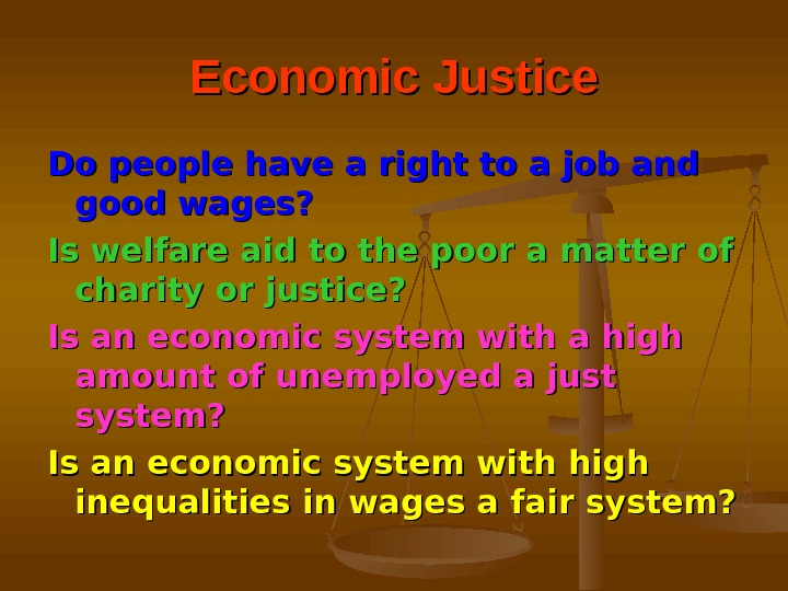 Economic Justice Do people have a right to a job and good wages? Is welfare aid